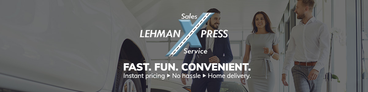 Lehman X press - Sales & Service - Fast. Fun. Convenient.