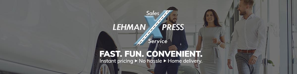 Lehman X press - Sales & Service - Fast. Fun. Convenient.